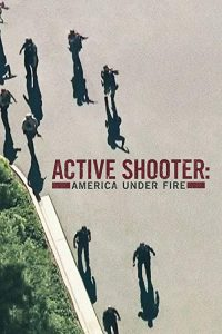 Active.Shooter.America.Under.Fire.S01.720p.AMZN.WEB-DL.DDP5.1.H.264-NTb ~ 10.2 GB