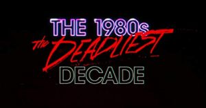 The.1980s.The.Deadliest.Decade.S01.1080p.HULU.WEB-DL.AAC2.0.H.264-NTb – 9.5 GB
