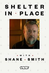 Shelter.In.Place.With.Shane.Smith.S01.720p.WEBRip.AAC2.0.x264-CAFFEiNE – 4.3 GB