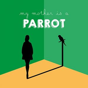 My.Mother.is.a.Parrot.2017.1080p.AMZN.WEB-DL.DDP2.0.H.264-TEPES – 5.2 GB