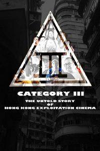 Category.III.The.Untold.Story.of.Hong.Kong.Exploitation.Cinema.2018.1080p.BluRay.x264-BiPOLAR – 6.0 GB