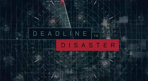 Deadline to Disaster